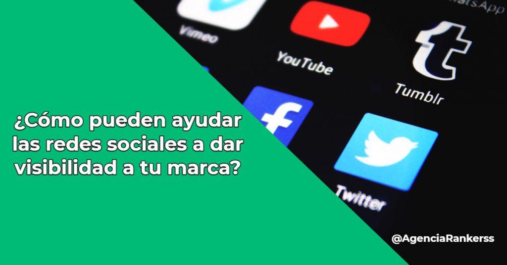 ¿Cómo pueden ayudar las redes sociales a dar visibilidad a tu marca?
