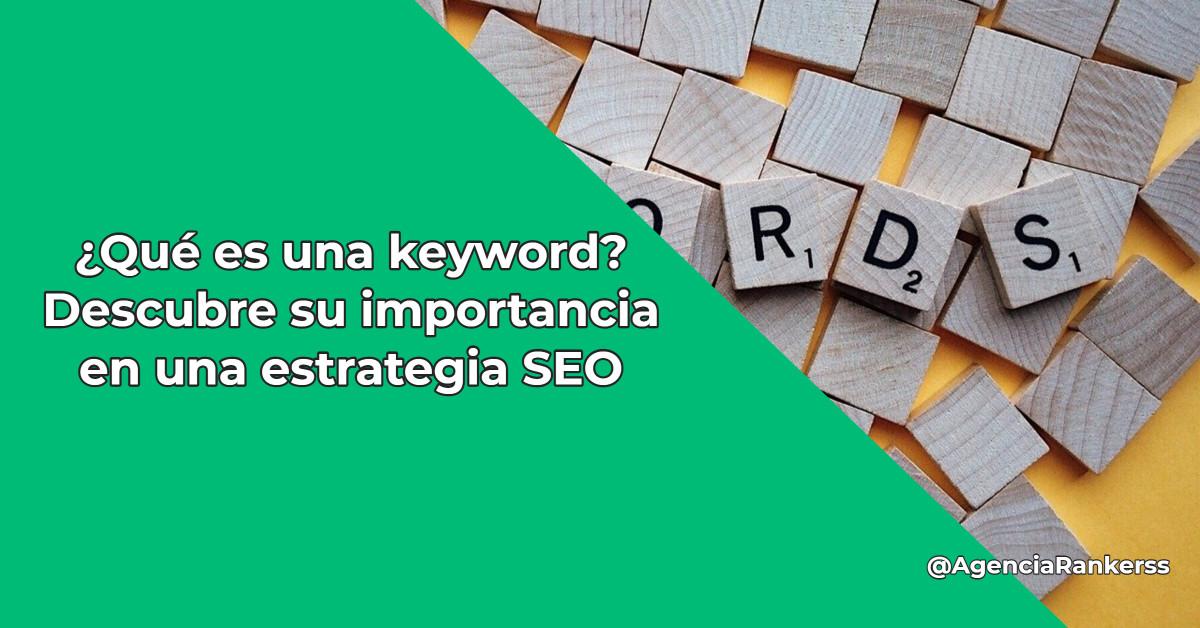 ¿Qué es una keyword? Descubre su importancia en una estrategia SEO