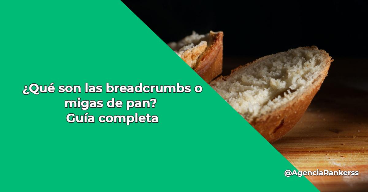 ¿Qué son las breadcrumbs o migas de pan? Guía completa