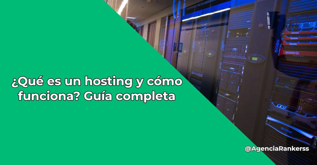 ¿Qué es un hosting y cómo funciona? Guía completa
