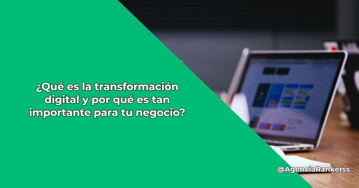¿Qué es la transformación digital y por qué es tan importante para tu negocio?